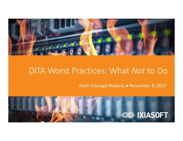 DITA Worst Practices: What Not to Do Keith Schengili-Roberts ● November 8, 2017