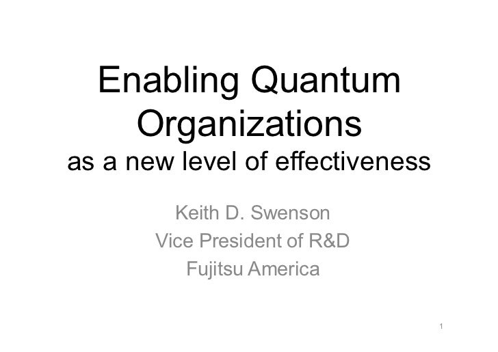 Enabling Quantum    Organizationsas a new level of effectiveness         Keith D. Swenson       Vice President of R&D     ...