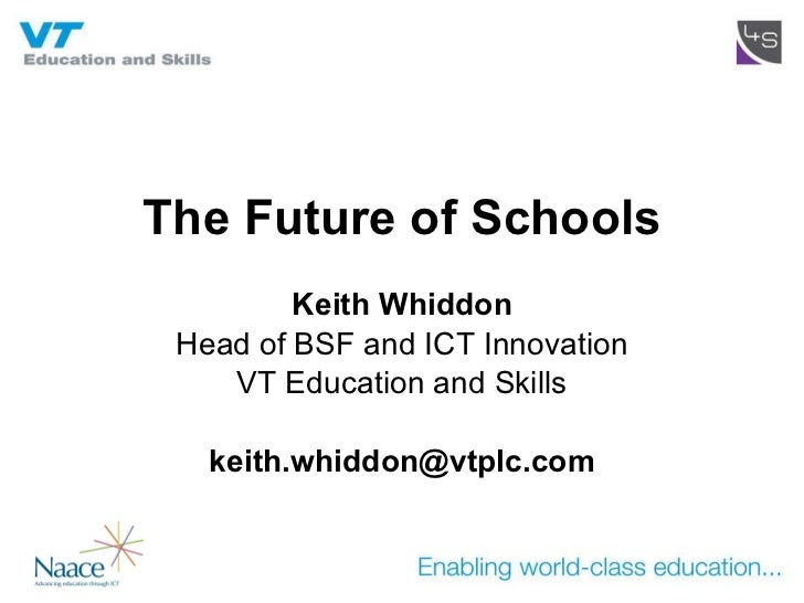 The Future of Schools Keith Whiddon Head of BSF and ICT Innovation VT Education and Skills [email_address]