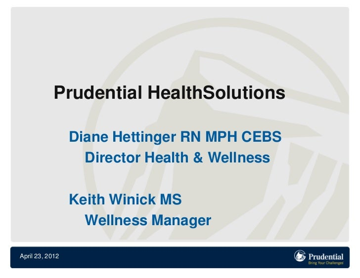 Prudential HealthSolutions                 Diane Hettinger RN MPH CEBS                   Director Health & Wellness       ...