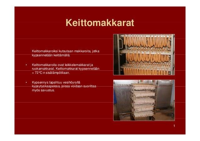 Keittomakkarat Keittomakkaroiksi kutsutaan makkaroita, jotka kypsennetään k ittä ällä k tää keittämällä. •  Keittomakkaroi...