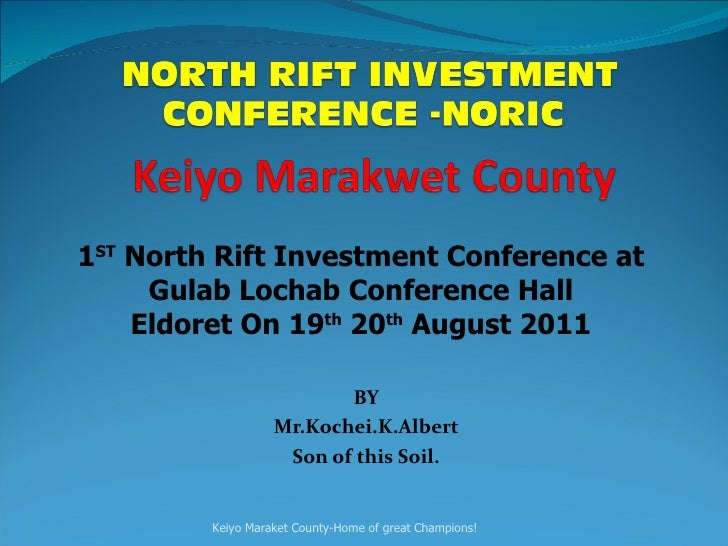 BY Mr.Kochei.K.Albert Son of this Soil.   1 ST  North Rift Investment Conference at Gulab Lochab Conference Hall Eldoret O...