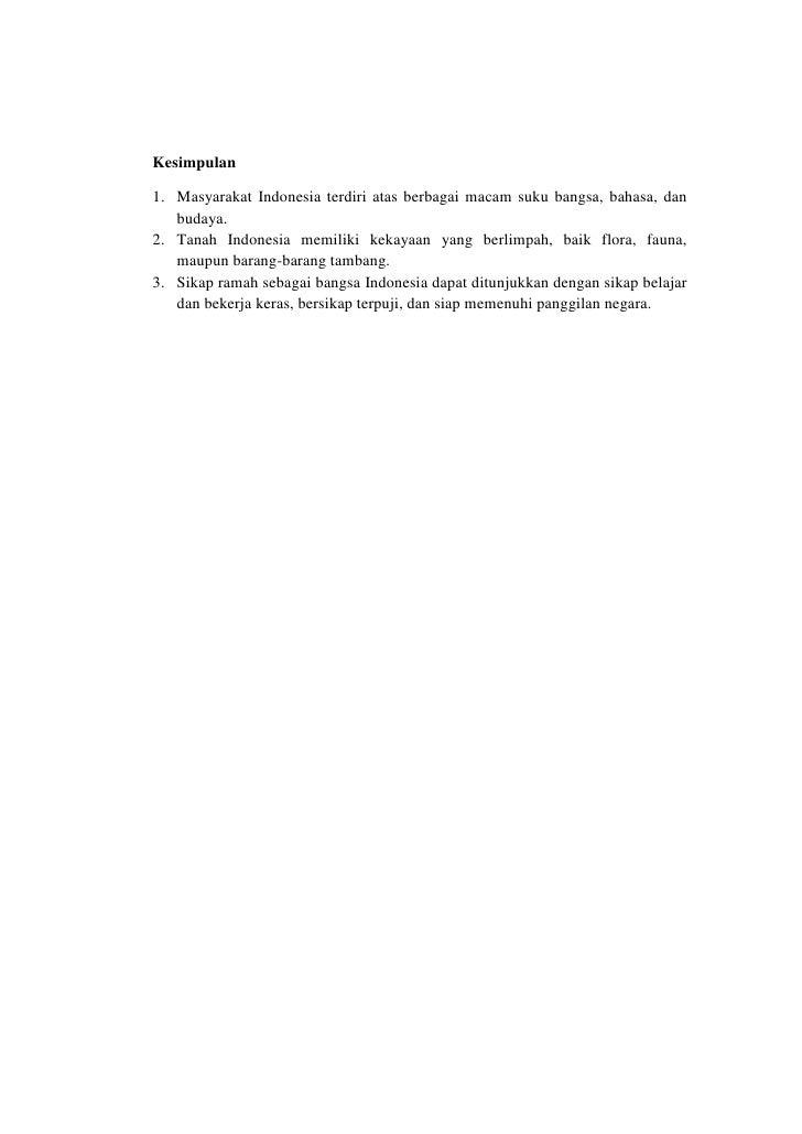 Kesimpulan1. Masyarakat Indonesia terdiri atas berbagai macam suku bangsa, bahasa, dan   budaya.2. Tanah Indonesia memilik...