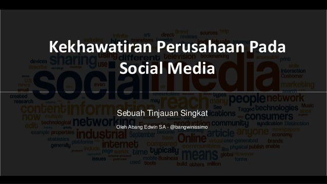 Kekhawatiran Perusahaan Pada       SocialMedia        Sebuah Tinjauan Singkat        Oleh Abang Edwin SA - @bangwinissimo