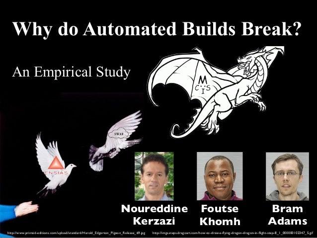 Why do Automated Builds Break?  An Empirical Study M  C IS  Noureddine  Kerzazi  Foutse  Khomh  Bram  Adams  http://imgs.s...