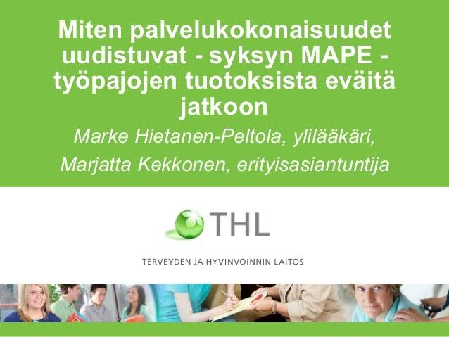 Miten palvelukokonaisuudet uudistuvat - syksyn MAPE - työpajojen tuotoksista eväitä jatkoon Marke Hietanen-Peltola, ylilää...