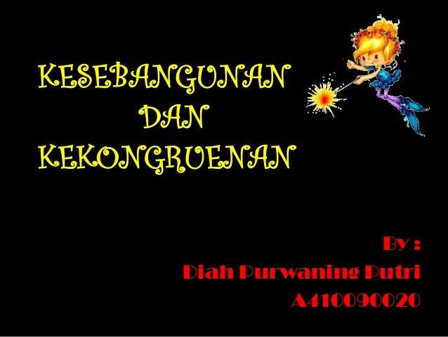 KESEBANGUNAN     DANKEKONGRUENAN                      By :      Diah Purwaning Putri               A410090020