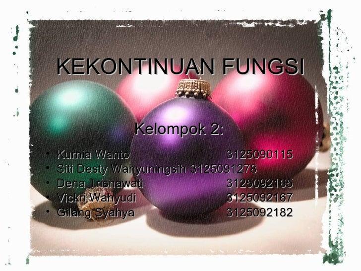 KEKONTINUAN FUNGSI <ul><li>Kelompok 2: </li></ul><ul><li>Kurnia Wanto 3125090115 </li></ul><ul><li>Siti Desty Wahyuningsih...