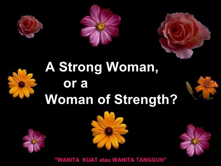 "A Strong Woman,  or a  Woman of Strength? ""WANITA KUAT atau WANITA TANGGUH"""