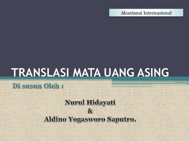 TRANSLASI MATA UANG ASING Akuntansi Internasional