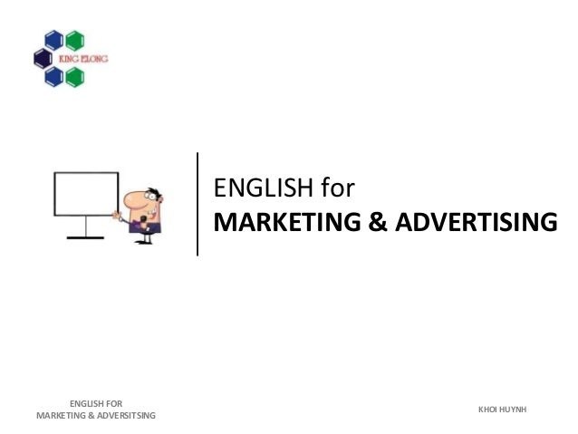 KHOI HUYNH ENGLISH FOR MARKETING & ADVERSITSING ENGLISH for MARKETING & ADVERTISING