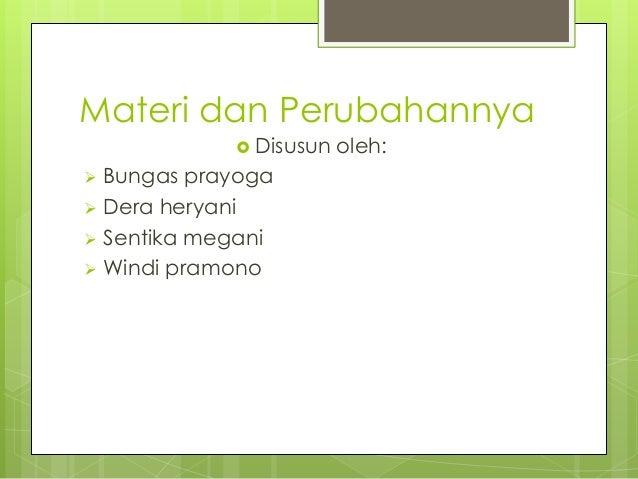 Materi dan Perubahannya  Disusun  Bungas prayoga  Dera heryani  Sentika megani  Windi pramono   oleh: