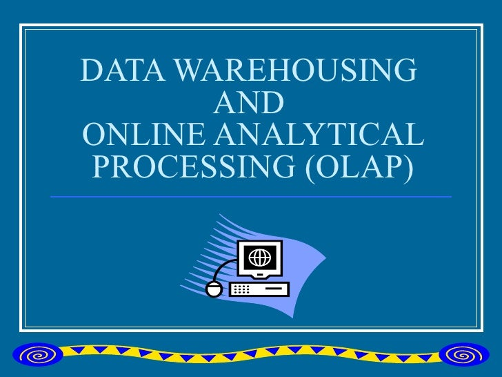 DATA WAREHOUSING  AND  ONLINE ANALYTICAL PROCESSING (OLAP)