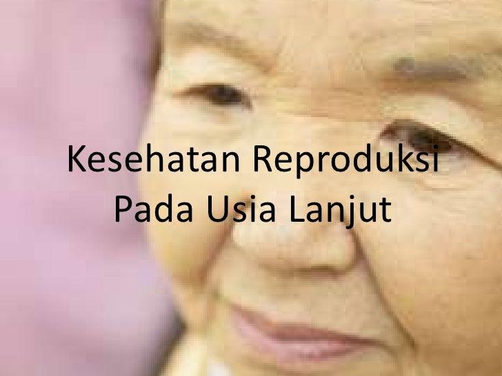 Kesehatan Reproduksi  Pada Usia Lanjut