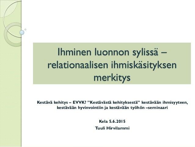 """Ihminen luonnon sylissä – relationaalisen ihmiskäsityksen merkitys Kestävä kehitys – EVVK? """"Kestävästä kehityksestä"""" kestä..."""