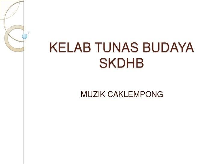 KELAB TUNAS BUDAYA       SKDHB   MUZIK CAKLEMPONG