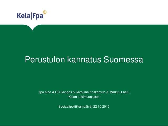 Perustulon kannatus Suomessa Ilpo Airio & Olli Kangas & Karoliina Koskenvuo & Markku Laatu Kelan tutkimusosasto Sosiaalipo...