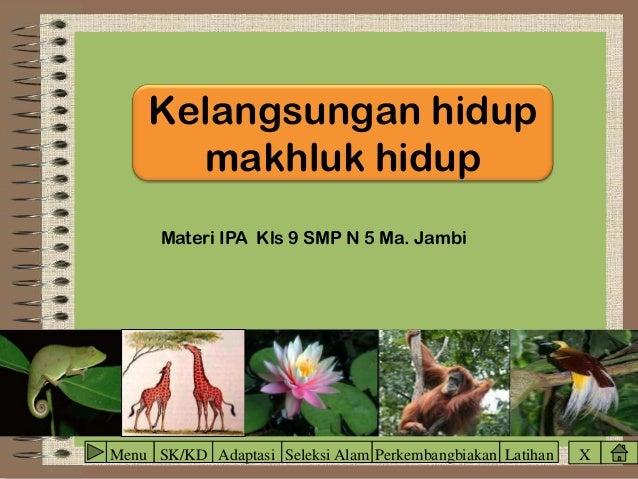 Kelangsungan hidup makhluk hidup Materi IPA Kls 9 SMP N 5 Ma. Jambi  Menu SK/KD Adaptasi Seleksi Alam Perkembangbiakan Lat...