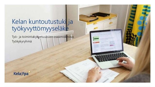 Kelan kuntoutustuki ja työkyvyttömyyseläke Työ- ja toimintakykyetuuksien osaamiskeskus Työkykyryhmä