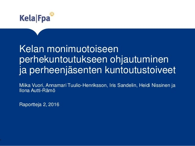 Kelan monimuotoiseen perhekuntoutukseen ohjautuminen ja perheenjäsenten kuntoutustoiveet Miika Vuori, Annamari Tuulio-Henr...
