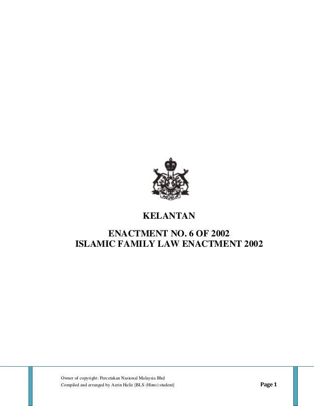 KELANTAN ENACTMENT NO. 6 OF 2002 ISLAMIC FAMILY LAW ENACTMENT 2002  Owner of copyright: Percetakan Nasional Malaysia Bhd C...