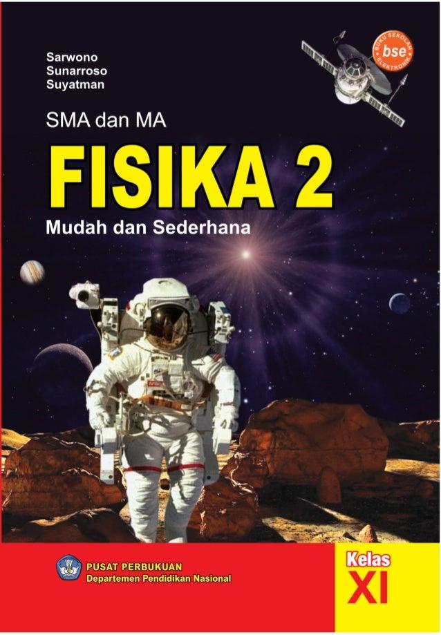 SarwonoSunarrosoSuyatman   Fisika 2   Mudah dan Sederhana   Untuk SMA dan MA Kelas XI