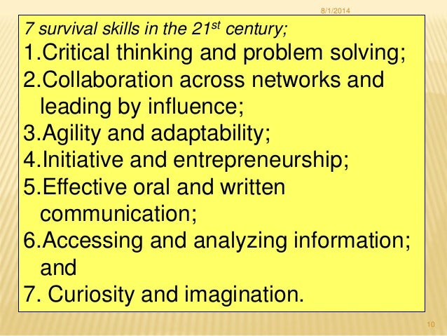 7 survival skills in the 21st century; 1.Critical thinking and problem solving; 2.Collaboration across networks and leadin...