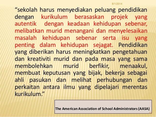 """""""sekolah harus menyediakan peluang pendidikan dengan kurikulum berasaskan projek yang autentik dengan keadaan kehidupan se..."""