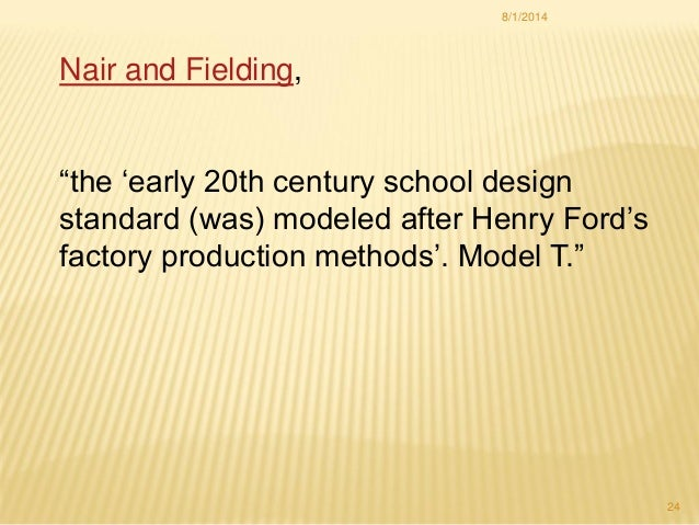 """Nair and Fielding, """"the 'early 20th century school design standard (was) modeled after Henry Ford's factory production met..."""