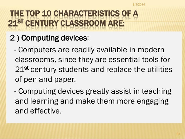 THE TOP 10 CHARACTERISTICS OF A 21ST CENTURY CLASSROOM ARE: 2 ) Computing devices: - Computers are readily available in mo...