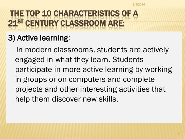 THE TOP 10 CHARACTERISTICS OF A 21ST CENTURY CLASSROOM ARE: 3) Active learning: In modern classrooms, students are activel...