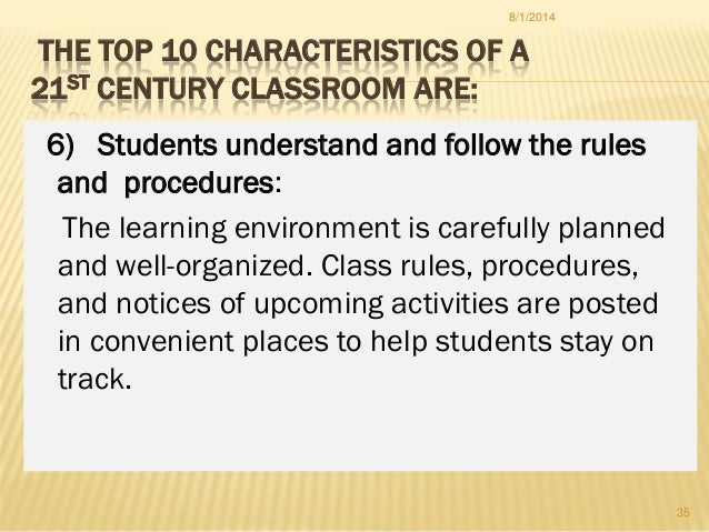 THE TOP 10 CHARACTERISTICS OF A 21ST CENTURY CLASSROOM ARE: 6) Students understand and follow the rules and procedures: Th...