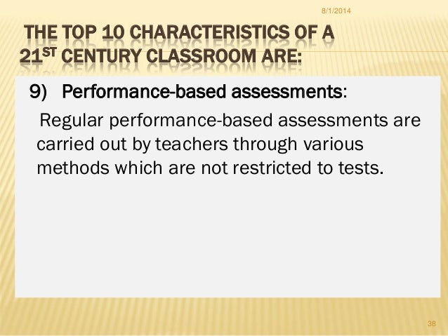 THE TOP 10 CHARACTERISTICS OF A 21ST CENTURY CLASSROOM ARE: 9) Performance-based assessments: Regular performance-based as...