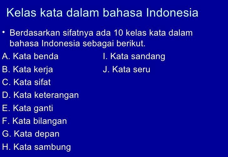 Kelas kata dalam bahasa Indonesia• Berdasarkan sifatnya ada 10 kelas kata dalam  bahasa Indonesia sebagai berikut.A. Kata ...