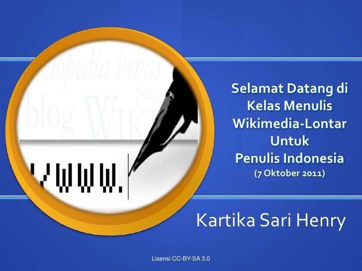 Selamat Datang di Kelas Menulis Wikimedia-LontarUntuk Penulis Indonesia(7 Oktober 2011)<br />Kartika Sari Henry<br />Lisen...