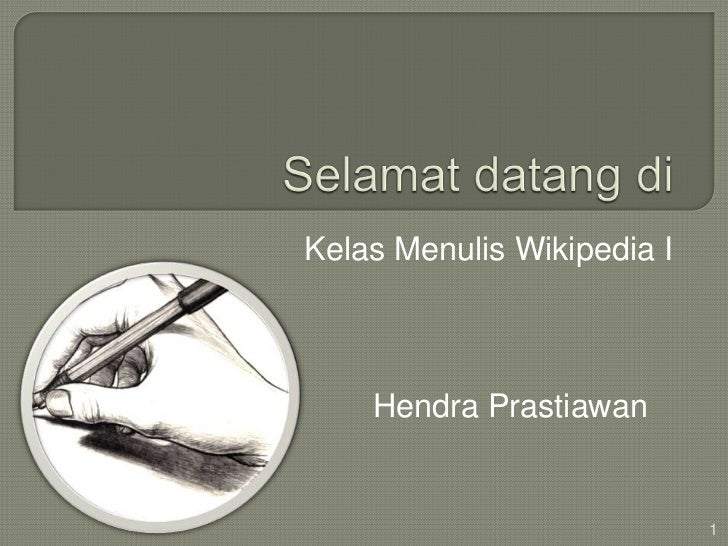 Selamatdatangdi<br />KelasMenulis Wikipedia I<br />HendraPrastiawan<br />1<br />