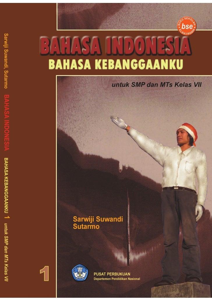 BAHASA INDONESIA    UNTUK SMP/MTs     KELAS VII      Sarwiji Suwandi        Sutarmo           Pusat Perbukuan       Depart...
