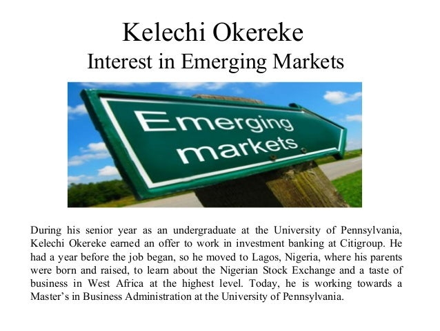 Kelechi Okereke Interest in Emerging Markets During his senior year as an undergraduate at the University of Pennsylvania,...