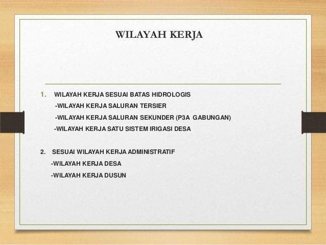 WILAYAH KERJA 1. WILAYAH KERJA SESUAI BATAS HIDROLOGIS -WILAYAH KERJA SALURAN TERSIER -WILAYAH KERJA SALURAN SEKUNDER (P3A...