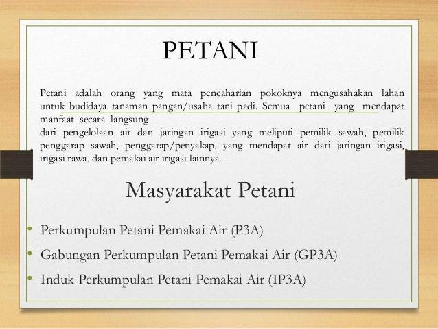 Masyarakat Petani • Perkumpulan Petani Pemakai Air (P3A) • Gabungan Perkumpulan Petani Pemakai Air (GP3A) • Induk Perkumpu...