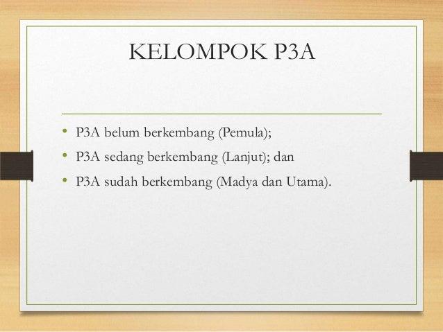 KELOMPOK P3A • P3A belum berkembang (Pemula); • P3A sedang berkembang (Lanjut); dan • P3A sudah berkembang (Madya dan Utam...