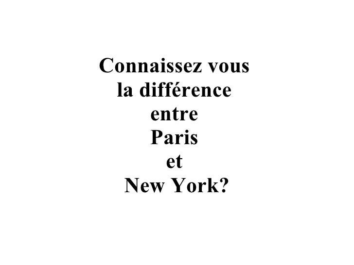 Connaissez vous  la différence  entre  Paris  et  New York?