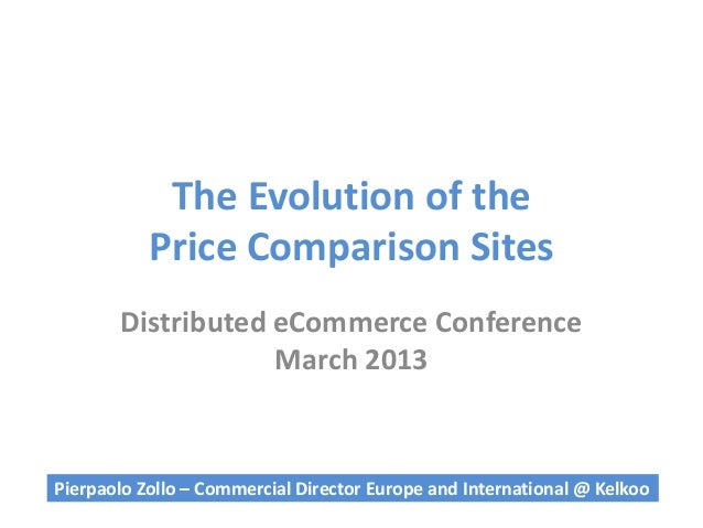 The Evolution of the           Price Comparison Sites       Distributed eCommerce Conference                   March 2013P...