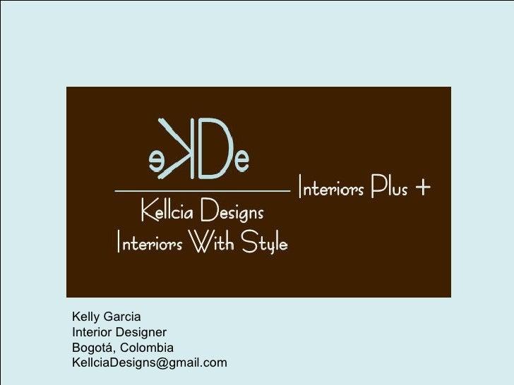 Kelly Garcia Interior Designer Bogotá, Colombia KellciaDesigns@gmail.com