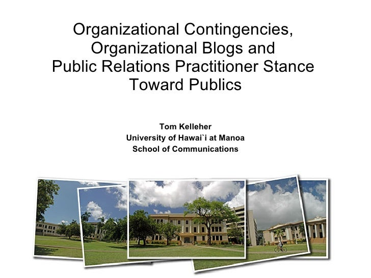 Organizational Contingencies,  Organizational Blogs and  Public Relations Practitioner Stance  Toward Publics Tom Kelleher...