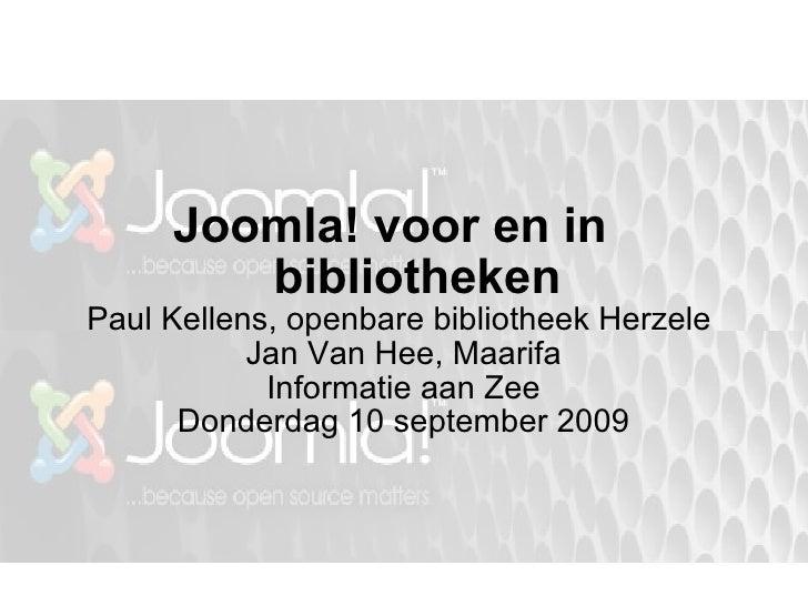 Joomla! voor en in  bibliotheken Paul Kellens, openbare bibliotheek Herzele  Jan Van Hee, Maarifa Informatie aan Zee Donde...