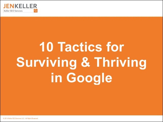 © 2014 Keller SEO Services LLC. All Rights Reserved. 10 Tactics for Surviving & Thriving in Google