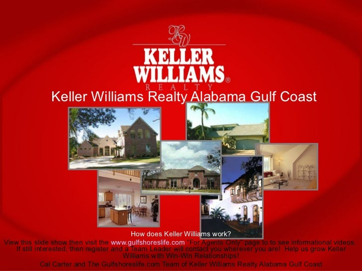 Keller Williams Realty Alabama Gulf Coast How does Keller Williams work? View this slide show then visit the  www.gulfshor...