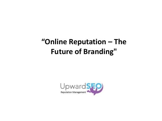 """Online Reputation – The Future of Branding"""