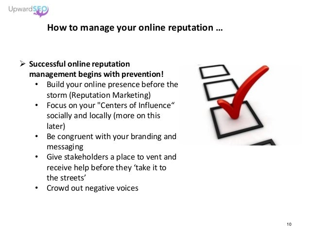 How to manage your online reputation …  Successful online reputation management begins with prevention! • Build your onli...
